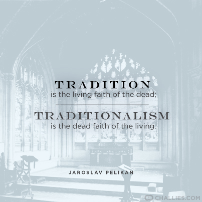 7-30 Tradition or Traditionalism
