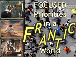 Focused Priorities in a Frantic World