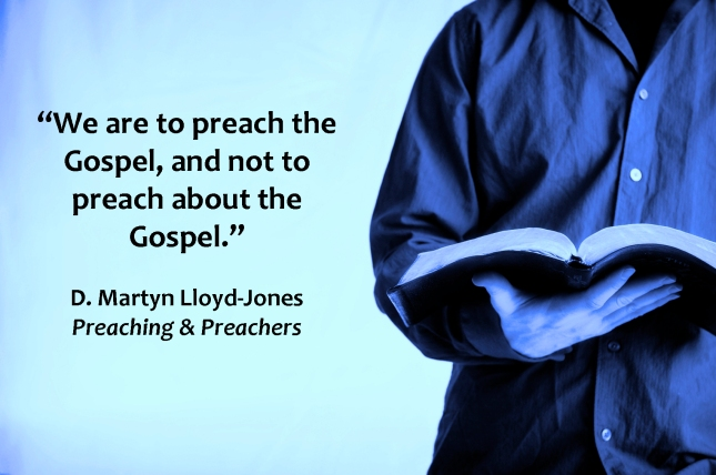 Lloyd-Jones - preach the gospel