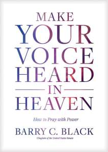 A blueprint for more effective prayer on target book review make your voice heard in heaven how to pray with power by barry c black chaplain of the united states senate malvernweather Images